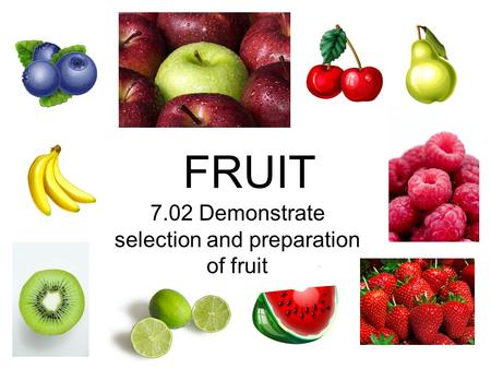 7.02 Demonstrate selection and preparation of fruit