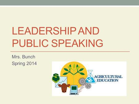 LEADERSHIP AND PUBLIC SPEAKING Mrs. Bunch Spring 2014.