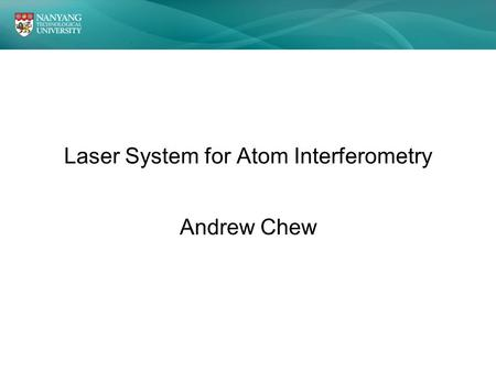 Laser System for Atom Interferometry Andrew Chew.