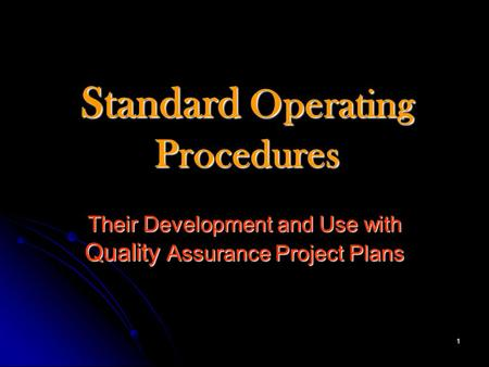 1 Standard Operating Procedures Their Development and Use with Quality Assurance Project Plans.