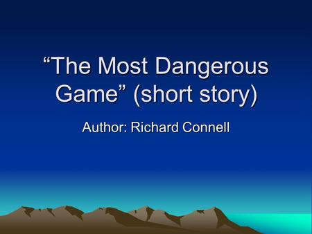 """The Most Dangerous Game"" (short story) Author: Richard Connell."