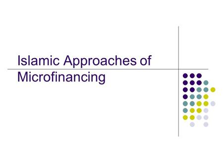 Islamic Approaches of Microfinancing. 2 Lecture Plan Session 1: Microfinance Institutions (MFIs) Financing Microenterprises: Islamic Alternatives Islamic.