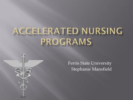Ferris State University Stephanie Mansfield Are accelerated nursing programs effective?