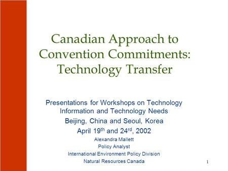 1 Canadian Approach to Convention Commitments: Technology Transfer Presentations for Workshops on Technology Information and Technology Needs Beijing,