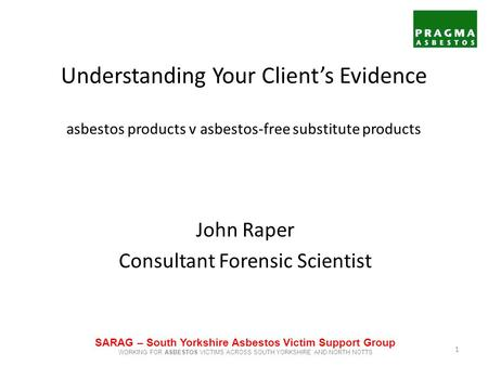 John Raper Consultant Forensic Scientist Understanding Your Client's Evidence asbestos products v asbestos-free substitute products SARAG – South Yorkshire.