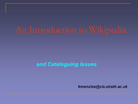 An Introduction to Wikipedia and Cataloguing Issues