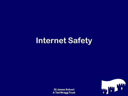 St James School A Ted Wragg Trust Internet Safety.