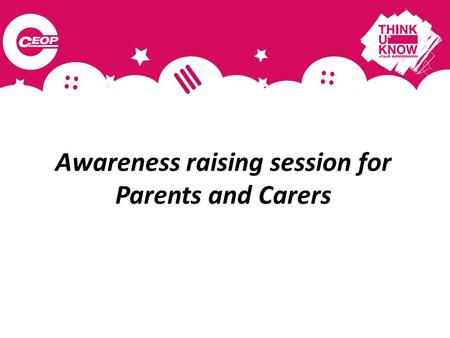 Awareness raising session for Parents and Carers.