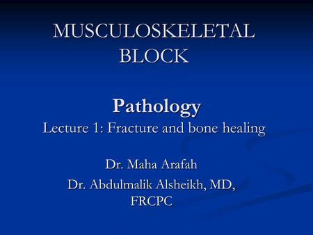 MUSCULOSKELETAL BLOCK Pathology Lecture 1: Fracture and bone healing