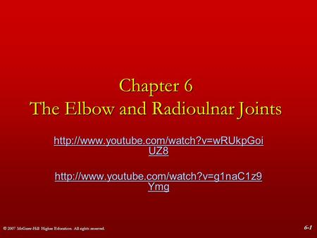 © 2007 McGraw-Hill Higher Education. All rights reserved. 6-1 Chapter 6 The Elbow and Radioulnar Joints  UZ8
