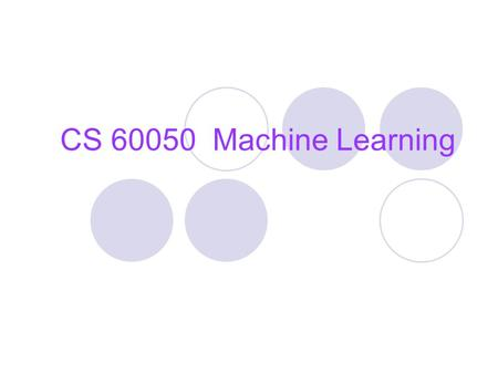CS 60050 Machine Learning. What is Machine Learning? Adapt to / learn from data  To optimize a performance function Can be used to:  Extract knowledge.