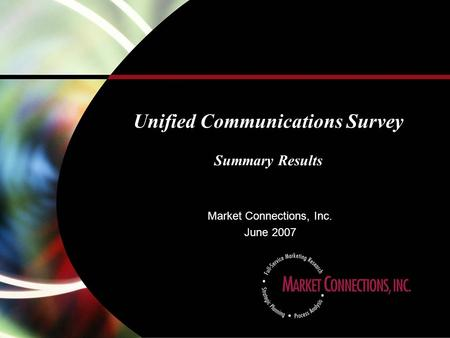 1 Unified Communications Survey Summary Results Market Connections, Inc. June 2007.