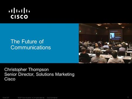 © 2007 Cisco Systems, Inc. All rights reserved.Cisco ConfidentialMoran 2-07 1 Christopher Thompson Senior Director, Solutions Marketing Cisco The Future.