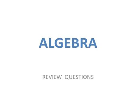 ALGEBRA REVIEW QUESTIONS. = balance = It is important to understand that every equation is a balancing situation. Everything on the left of the equal.