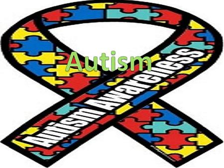 What is Autism? Neurological Disorder Affects Communication and Social Skills Restricted or Repetitive Behaviors Before age 3 More boys than girls All.