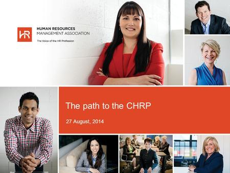 27 August, 2014 The path to the CHRP. Agenda — The path to the CHRP About HRMA About the CHRP Why obtain a CHRP? The CHRP Path CHRP Fees and Dues Questions.