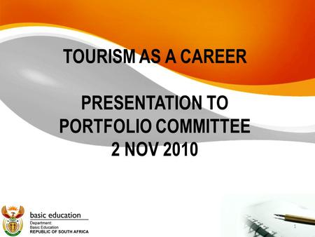 1 TOURISM AS A CAREER PRESENTATION TO PORTFOLIO COMMITTEE 2 NOV 2010.
