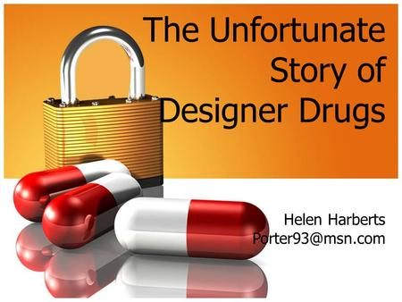 The Unfortunate Story of Designer Drugs Helen Harberts