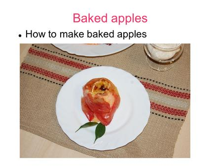 Baked apples How to make baked apples. Choose apples Choose the apples in about the same size and cut out the cores.
