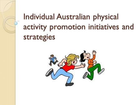 Individual Australian physical activity promotion initiatives and strategies.