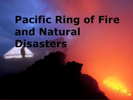 "Pacific Ring of Fire and Natural Disasters. Pacific Ring of Fire  The ""Ring of Fire"" is a series of tectonic plate boundaries around the pacific ocean."
