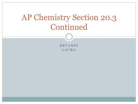 DEVANGI LAURA AP Chemistry Section 20.3 Continued.