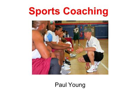 Sports Coaching Paul Young. Sports Coaching Learning Outcomes Know the roles, responsibilities and skills of sports coaches Know the techniques used by.