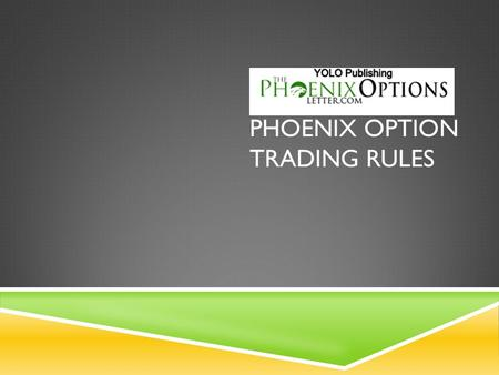 PHOENIX OPTION TRADING RULES. SUGGESTED TRADES  Suggested trades can come anytime our traders see an opportunity  Trades are emailed as well as texted.