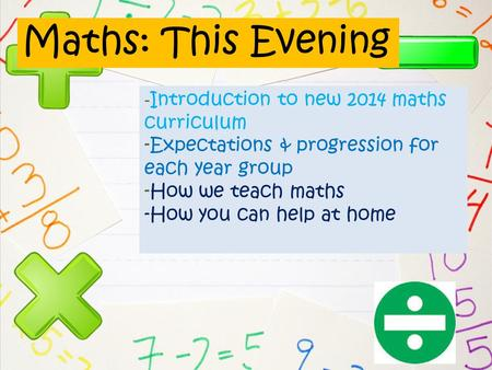 Maths: This Evening -Introduction to new 2014 maths curriculum