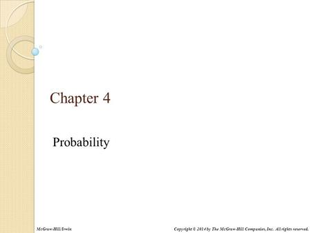 Chapter 4 Probability Copyright © 2014 by The McGraw-Hill Companies, Inc. All rights reserved.McGraw-Hill/Irwin.