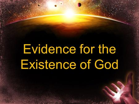 "Evidence for the Existence of God. ""The fool has said in his heart, there is no God"" Psalm 14:1."