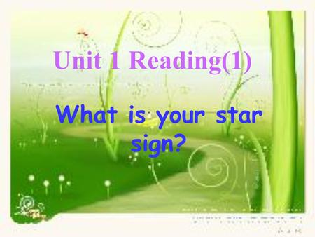 Unit 1 Reading(1) What is your star sign?. Do you remem ber the star signs? ?