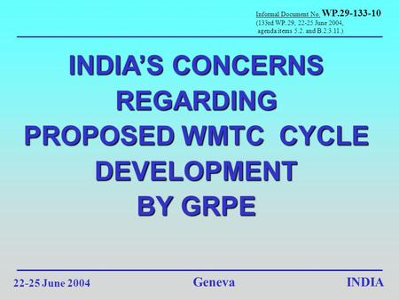 INDIA INDIA'S CONCERNS REGARDING PROPOSED WMTC CYCLE DEVELOPMENT BY GRPE Geneva 22-25 June 2004 Informal Document No. WP.29-133-10 (133rd WP..29, 22-25.