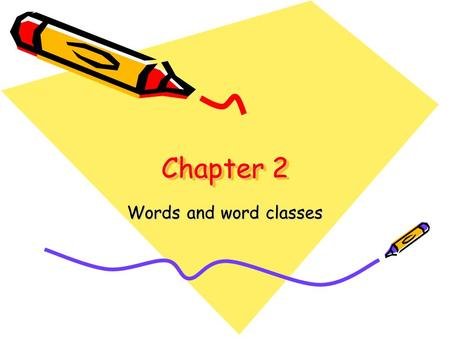 Chapter 2 Words and word classes. What's in this chapter? Please look at the list of topics on page 12. How many topics are in this chapter? Well, really.