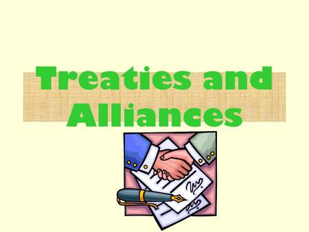 Treaties and Alliances. Today we are learning How the signing of treaties and alliances caused tension in Europe before WW1. The 2 sides fighting during.