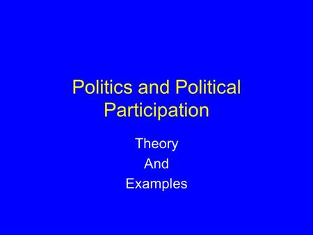 Politics and Political Participation Theory And Examples.