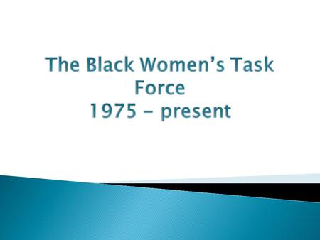 The Black Women's Task Force Committee was created in 1975 through the Tucson Women's Commission. Mission Statement The Black Women's Task Force is.