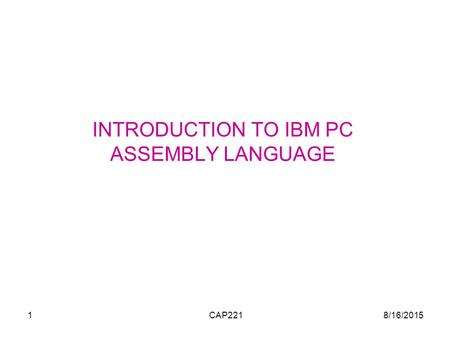 8/16/2015CAP2211 INTRODUCTION TO IBM PC ASSEMBLY LANGUAGE.