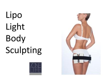 Lipo Light Body Sculpting What is LIPO LIGHT? Lipo Light has 8 pads which are applied directly to the skin for 30 minutes Each pad has 25 diodes that.