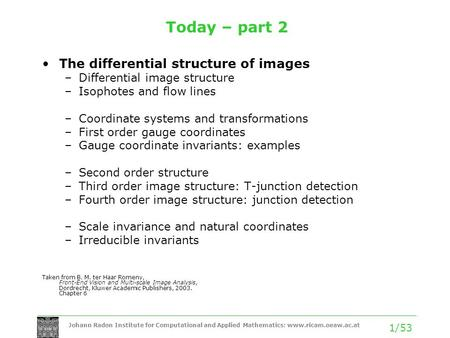 Johann Radon Institute for Computational and Applied Mathematics: www.ricam.oeaw.ac.at 1/53 Today – part 2 The differential structure of images –Differential.