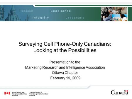 Surveying Cell Phone-Only Canadians: Looking at the Possibilities Presentation to the Marketing Research and Intelligence Association Ottawa Chapter February.