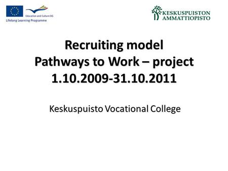 Recruiting model Pathways to Work – project 1.10.2009-31.10.2011 Keskuspuisto Vocational College.