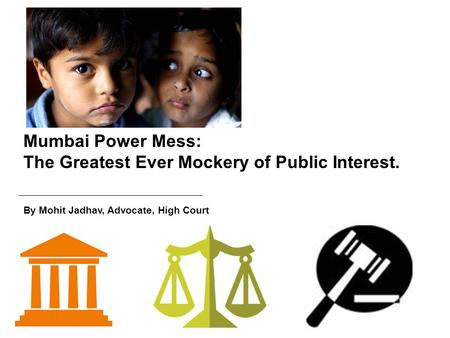 Mumbai Power Mess: The Greatest Ever Mockery of Public Interest. By Mohit Jadhav, Advocate, High Court.