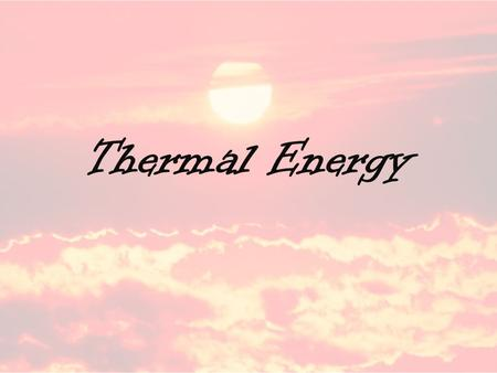 Thermal Energy. Heat Heat : transfer of thermal energy from one object to another because of temperature differences –Heat flows spontaneously from hot.