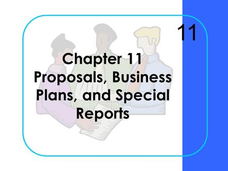 Chapter 11 Proposals, Business Plans, and Special Reports 11.
