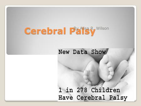Cerebral Palsy By Alisa R. Wilson What is Cerebral Palsy? Is a nonprogressive, permanent condition where there is damage to the cortex. - Paralyzed -