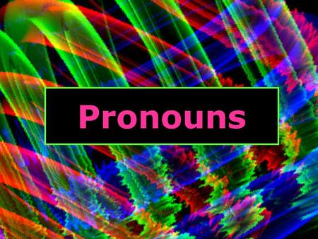Pronouns. 8/16/20152 What is a Pronoun? A pronoun is a word that takes the place of one or more nouns and the words that go with the nouns. You can use.