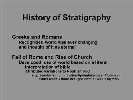 Greeks and Romans Recognized world was ever changing and thought of it as eternal Fall of Rome and Rise of Church Developed idea of world based on a literal.