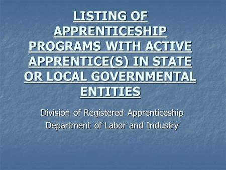 LISTING OF APPRENTICESHIP PROGRAMS WITH ACTIVE APPRENTICE(S) IN STATE OR LOCAL GOVERNMENTAL ENTITIES Division of Registered Apprenticeship Department of.