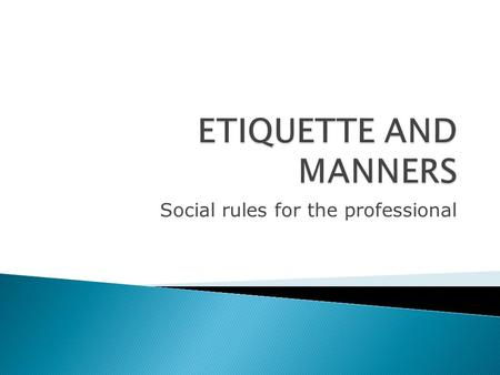 Social rules for the professional. When should you be particularly aware of your manners?